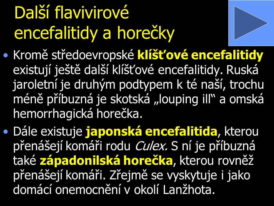 Další flavivirové encefalitidy a horečky Kromě středoevropské klíšťové encefalitidy existují ještě další klíšťové encefalitidy. Ruská jaroletní je dru