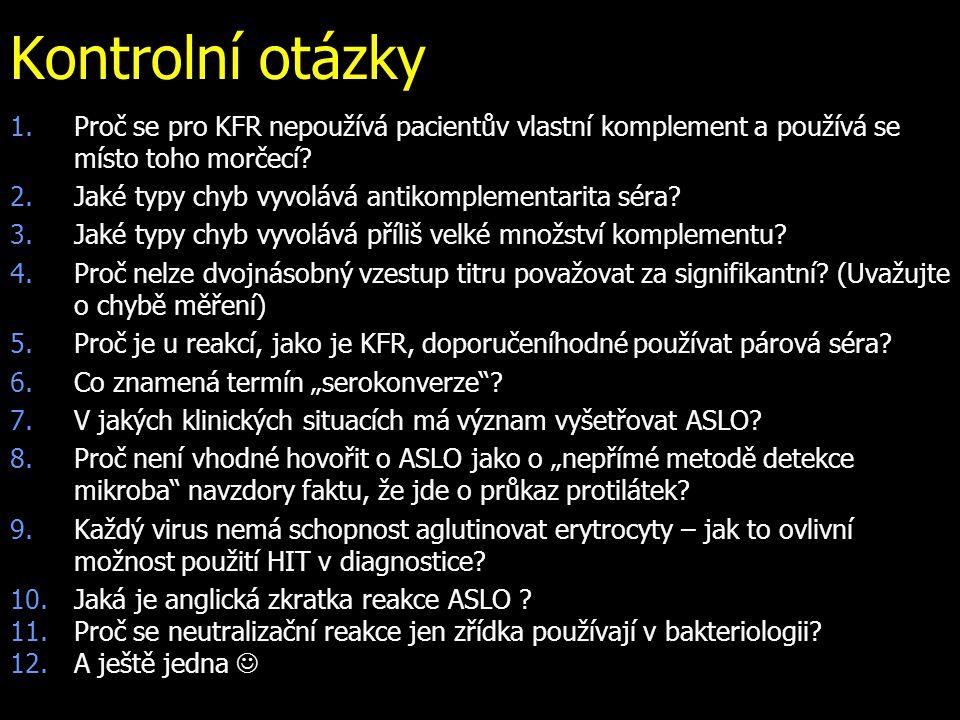 Kontrolní otázky 1.Proč se pro KFR nepoužívá pacientův vlastní komplement a používá se místo toho morčecí? 2.Jaké typy chyb vyvolává antikomplementari