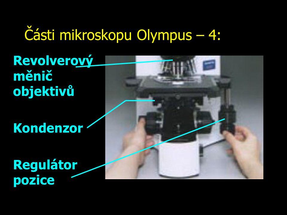 Části mikroskopu Olympus – 4: Revolverový měnič objektivů Kondenzor Regulátor pozice