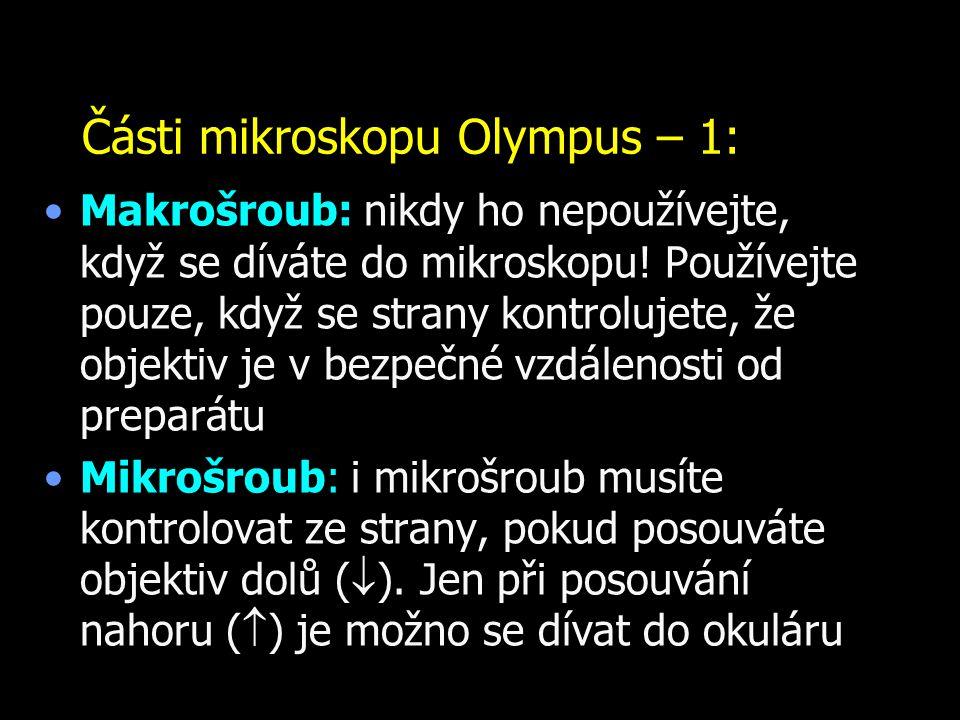 Části mikroskopu Olympus – 1: Makrošroub: nikdy ho nepoužívejte, když se díváte do mikroskopu! Používejte pouze, když se strany kontrolujete, že objek