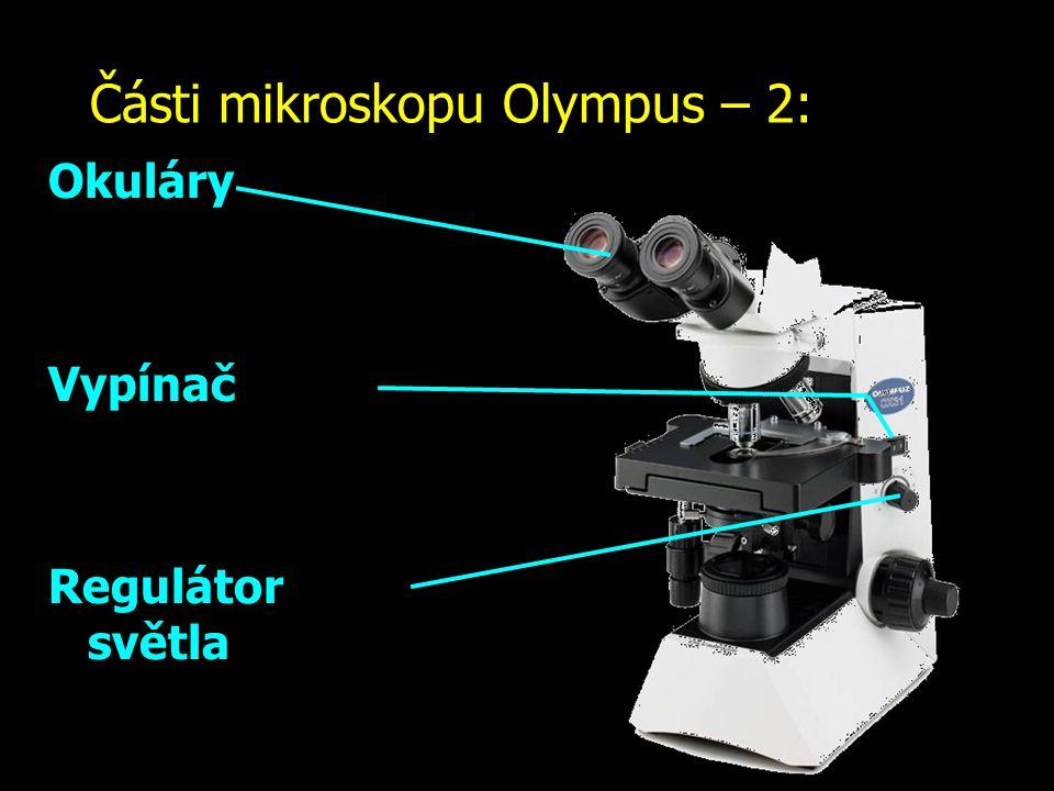 Části mikroskopu Olympus – 2: Okuláry Vypínač Regulátor světla
