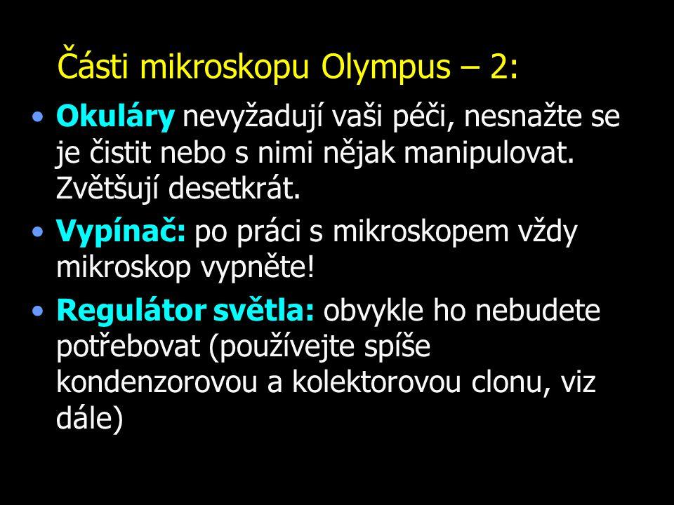 Části mikroskopu Olympus – 2: Okuláry nevyžadují vaši péči, nesnažte se je čistit nebo s nimi nějak manipulovat. Zvětšují desetkrát. Vypínač: po práci