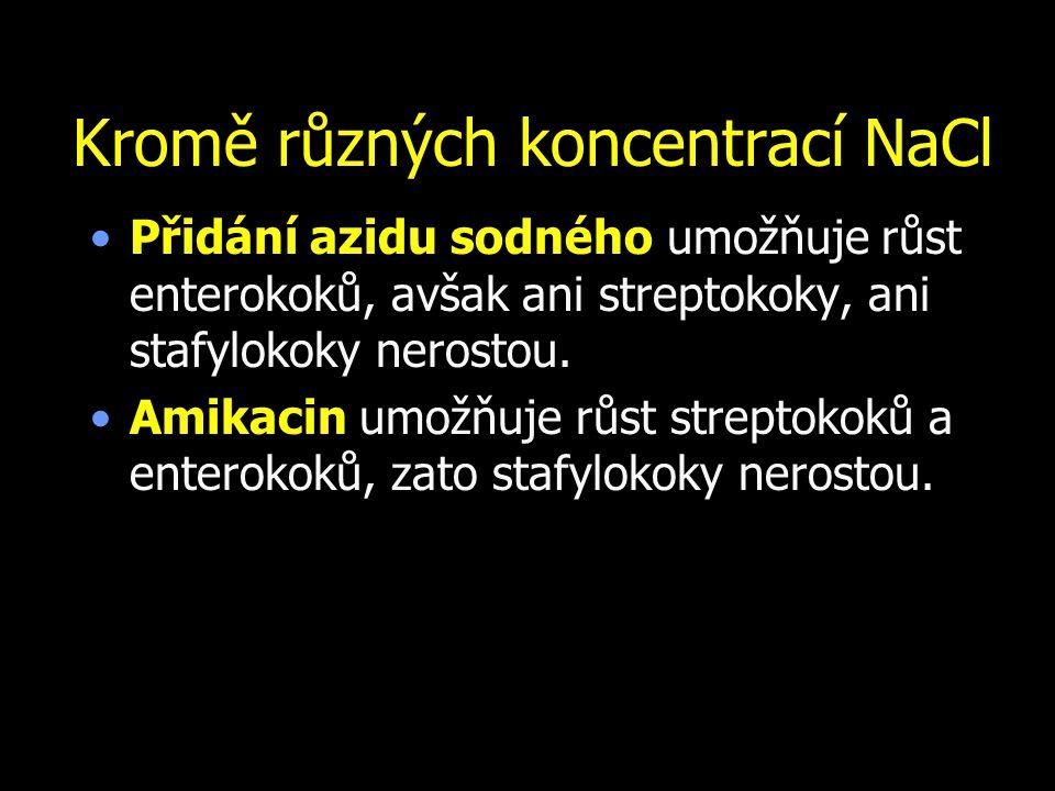Kromě různých koncentrací NaCl Přidání azidu sodného umožňuje růst enterokoků, avšak ani streptokoky, ani stafylokoky nerostou. Amikacin umožňuje růst