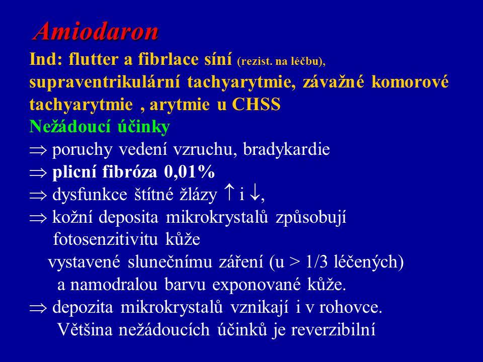 Ind: flutter a fibrlace síní (rezist. na léčbu), supraventrikulární tachyarytmie, závažné komorové tachyarytmie, arytmie u CHSS Nežádoucí účinky  por