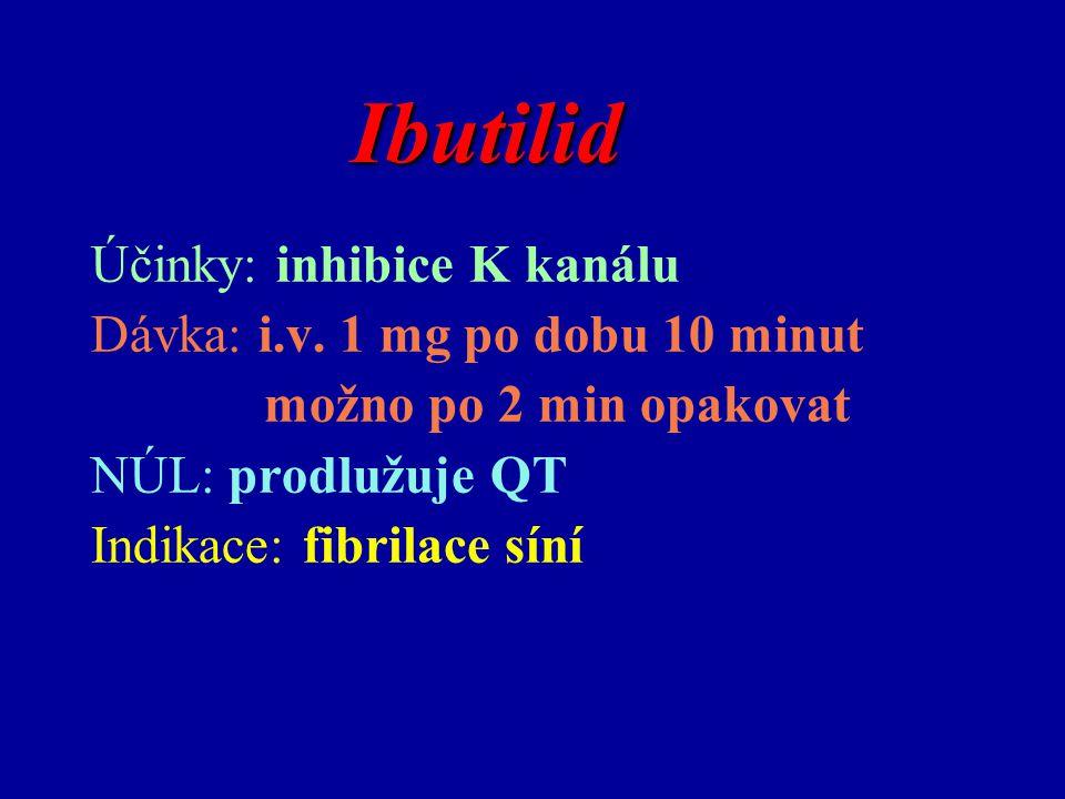 Ibutilid Ibutilid Účinky: inhibice K kanálu Dávka: i.v. 1 mg po dobu 10 minut možno po 2 min opakovat NÚL: prodlužuje QT Indikace: fibrilace síní