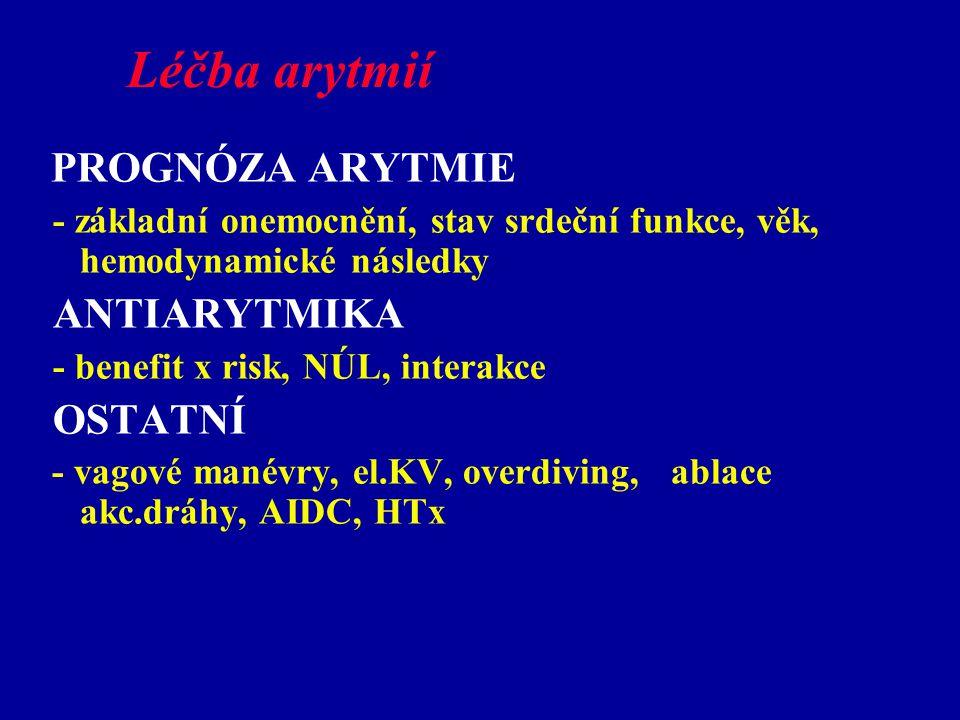 Léčba arytmií PROGNÓZA ARYTMIE - základní onemocnění, stav srdeční funkce, věk, hemodynamické následky ANTIARYTMIKA - benefit x risk, NÚL, interakce O