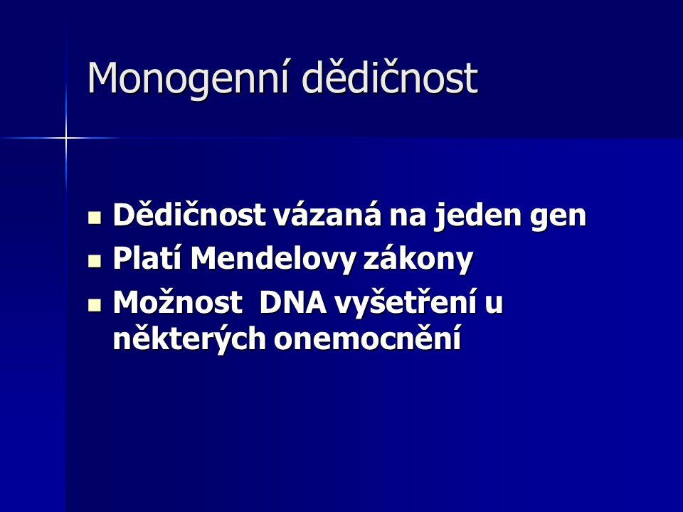 Monogenní dědičnost Dědičnost vázaná na jeden gen Dědičnost vázaná na jeden gen Platí Mendelovy zákony Platí Mendelovy zákony Možnost DNA vyšetření u některých onemocnění Možnost DNA vyšetření u některých onemocnění
