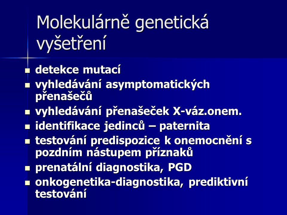 Molekulárně genetická vyšetření detekce mutací detekce mutací vyhledávání asymptomatických přenašečů vyhledávání asymptomatických přenašečů vyhledávání přenašeček X-váz.onem.