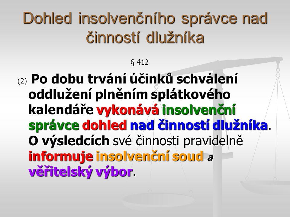 Splnění oddlužení § 413 Splnění oddlužení vezme insolvenční soud na vědomí rozhodnutím, proti němuž není odvolání přípustné; právní mocí tohoto rozhodnutí insolvenční řízení končí.