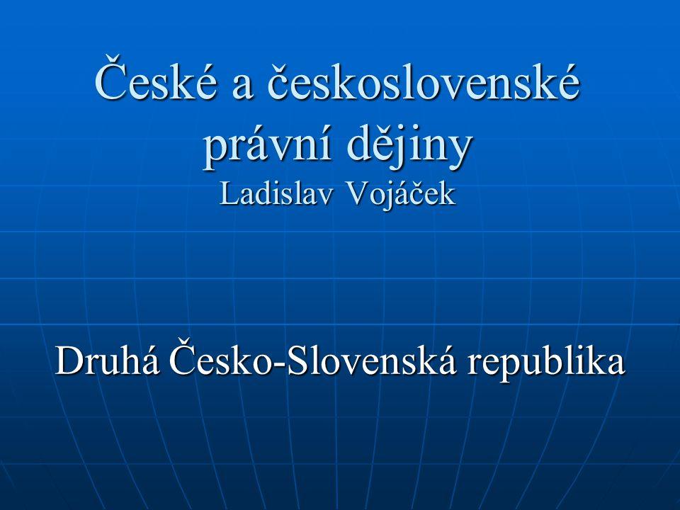 České a československé právní dějiny Ladislav Vojáček Druhá Česko-Slovenská republika