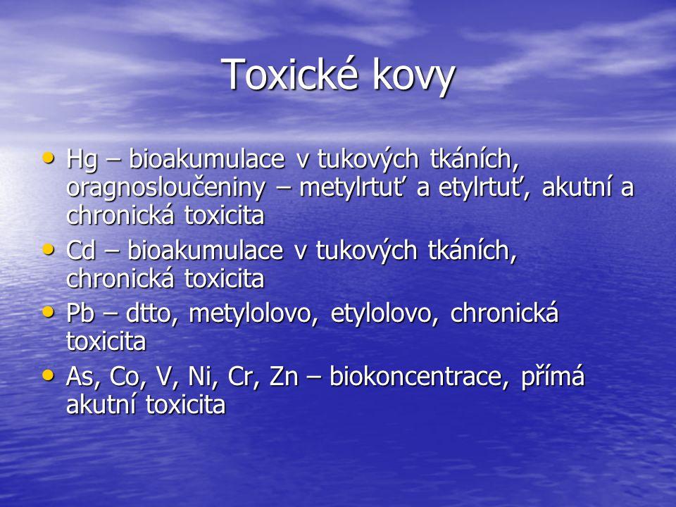 Toxické kovy Hg – bioakumulace v tukových tkáních, oragnosloučeniny – metylrtuť a etylrtuť, akutní a chronická toxicita Hg – bioakumulace v tukových t