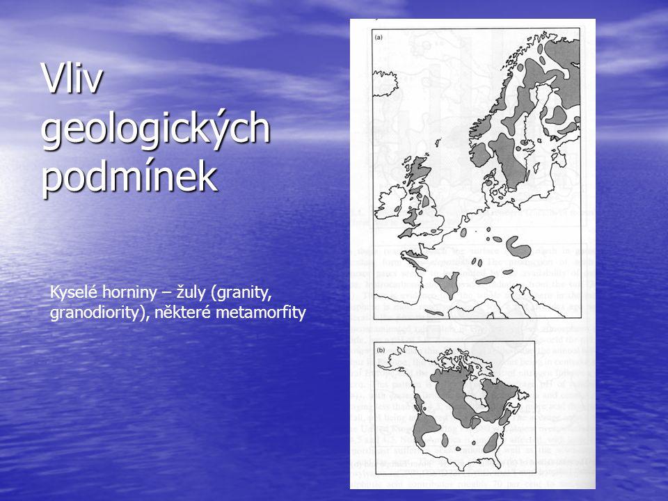 Vliv geologických podmínek Kyselé horniny – žuly (granity, granodiority), některé metamorfity