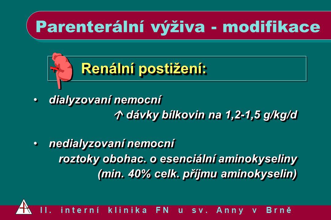 Renální postižení: dialyzovaní nemocní  dávky bílkovin na 1,2-1,5 g/kg/ddialyzovaní nemocní  dávky bílkovin na 1,2-1,5 g/kg/d nedialyzovaní nemocní