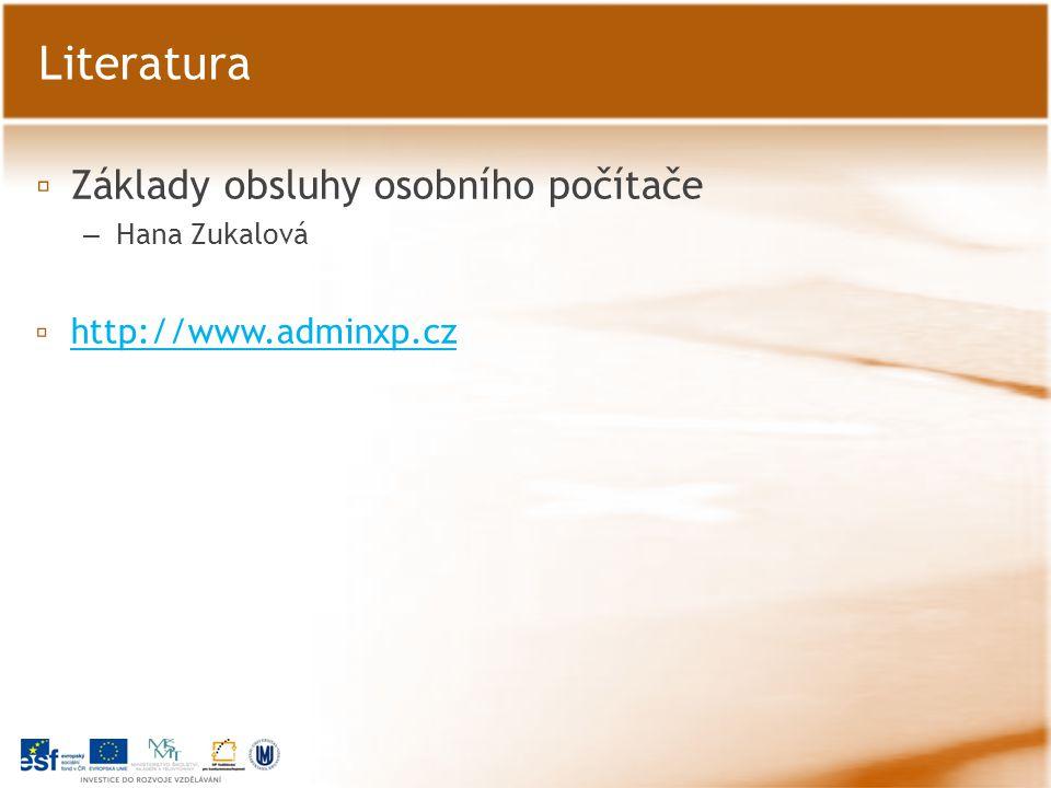 ▫ Základy obsluhy osobního počítače – Hana Zukalová ▫ http://www.adminxp.cz http://www.adminxp.cz Literatura