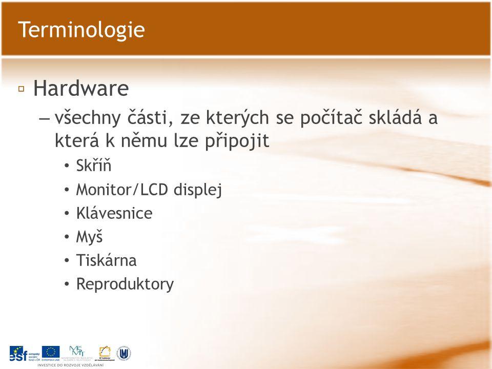 ▫ Hardware – všechny části, ze kterých se počítač skládá a která k němu lze připojit Skříň Monitor/LCD displej Klávesnice Myš Tiskárna Reproduktory Te