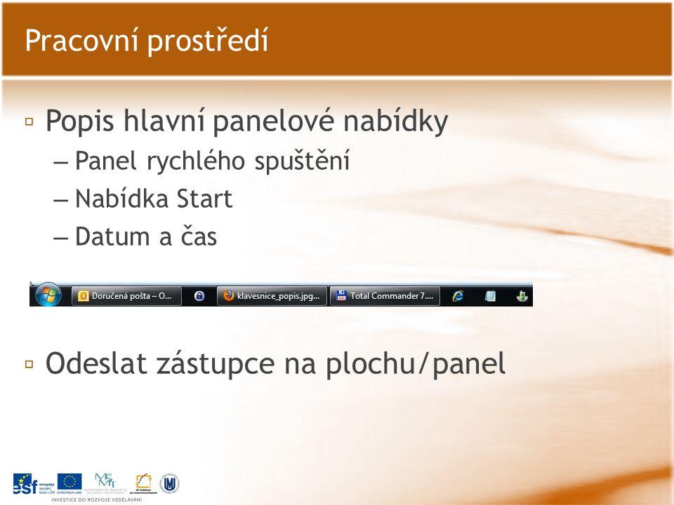 ▫ Popis hlavní panelové nabídky – Panel rychlého spuštění – Nabídka Start – Datum a čas ▫ Odeslat zástupce na plochu/panel Pracovní prostředí