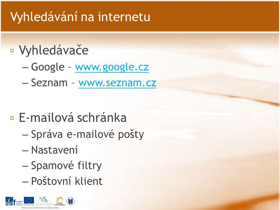▫ Vyhledávače – Google – www.google.czwww.google.cz – Seznam – www.seznam.czwww.seznam.cz ▫ E-mailová schránka – Správa e-mailové pošty – Nastavení –