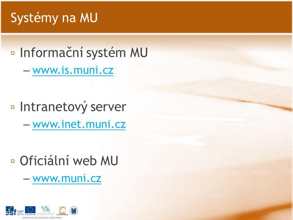 ▫ Informační systém MU – www.is.muni.cz www.is.muni.cz ▫ Intranetový server – www.inet.muni.cz www.inet.muni.cz ▫ Oficiální web MU – www.muni.cz www.m