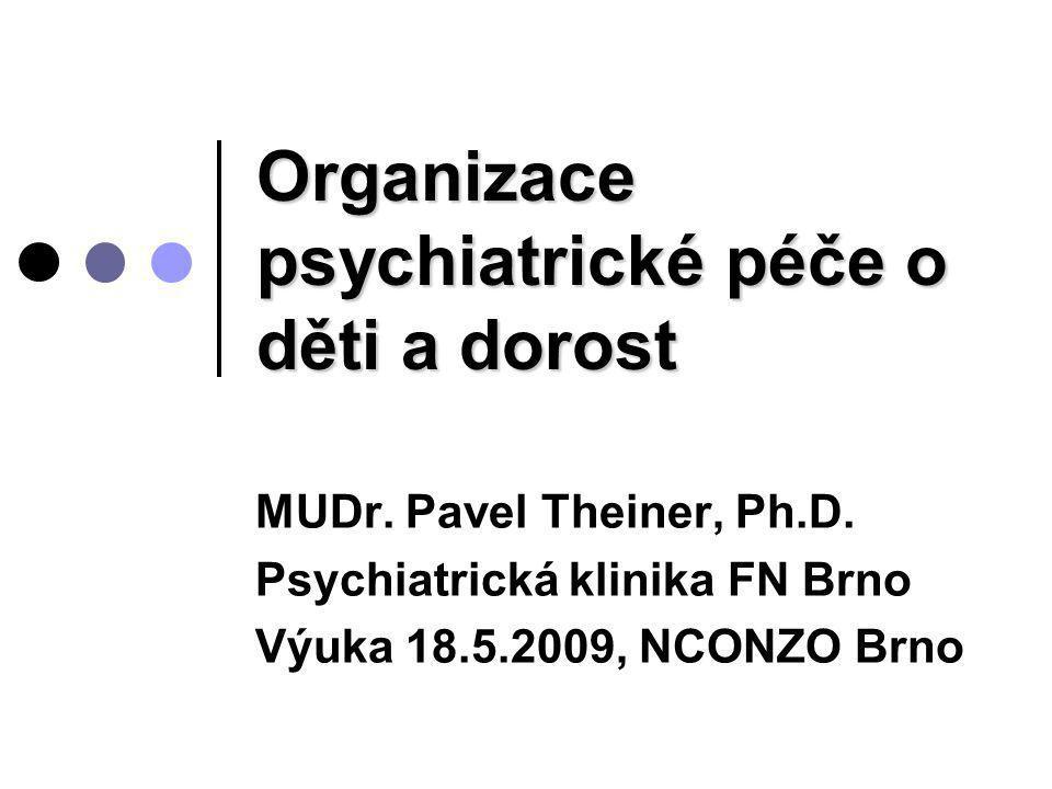 Organizace psychiatrické péče o děti a dorost MUDr. Pavel Theiner, Ph.D. Psychiatrická klinika FN Brno Výuka 18.5.2009, NCONZO Brno
