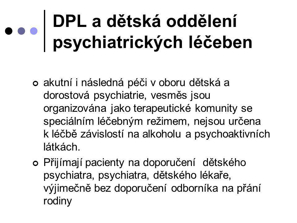 DPL a dětská oddělení psychiatrických léčeben akutní i následná péči v oboru dětská a dorostová psychiatrie, vesměs jsou organizována jako terapeutick