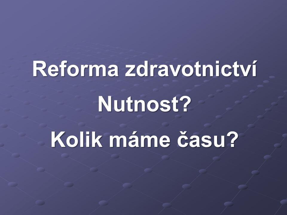 Reforma zdravotnictví Nutnost? Kolik máme času?
