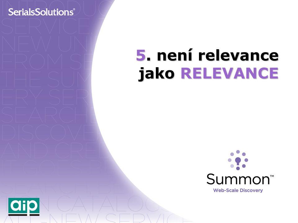 5. není relevance jako RELEVANCE