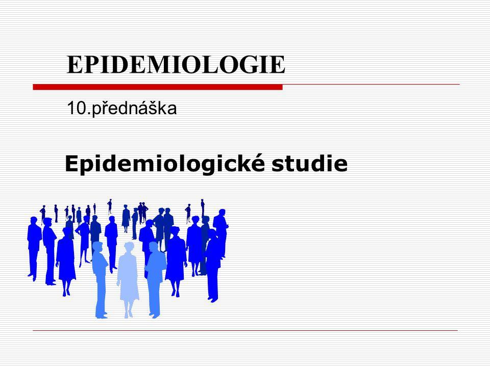 EPIDEMIOLOGIE 10.přednáška Epidemiologické studie