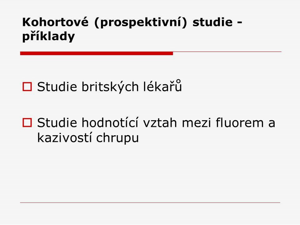 Kohortové (prospektivní) studie - příklady  Studie britských lékařů  Studie hodnotící vztah mezi fluorem a kazivostí chrupu
