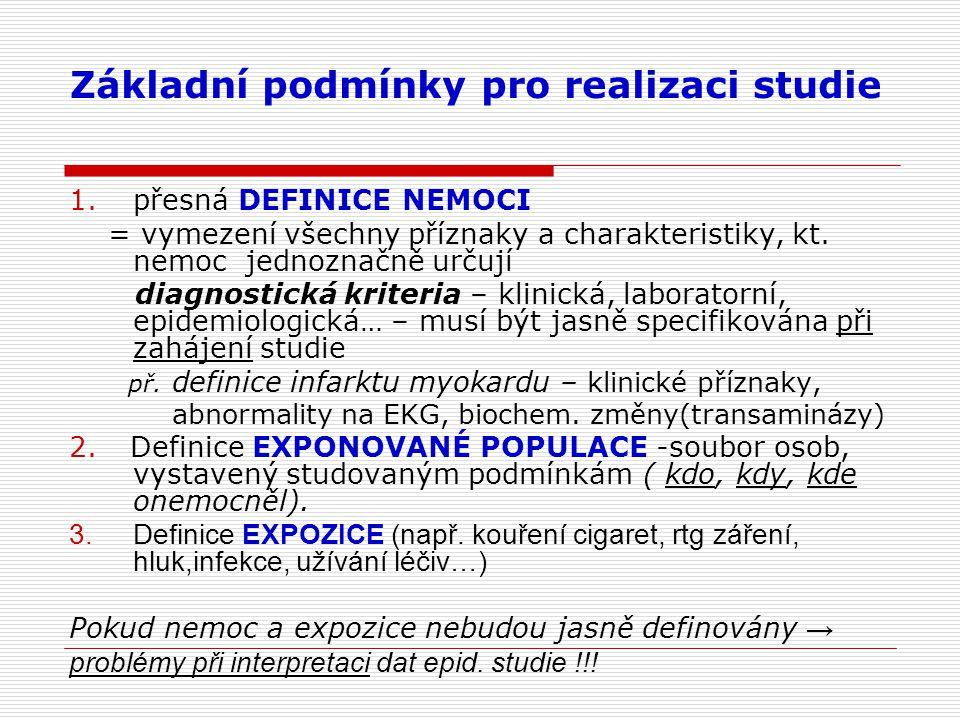 Základní podmínky pro realizaci studie 1.přesná DEFINICE NEMOCI = vymezení všechny příznaky a charakteristiky, kt.