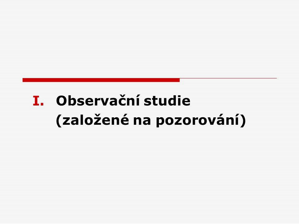 I.Observační studie (založené na pozorování)