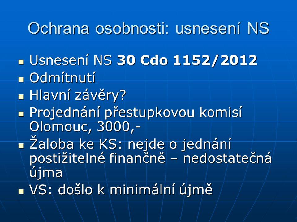 Ochrana osobnosti: usnesení NS Usnesení NS 30 Cdo 1152/2012 Usnesení NS 30 Cdo 1152/2012 Odmítnutí Odmítnutí Hlavní závěry.