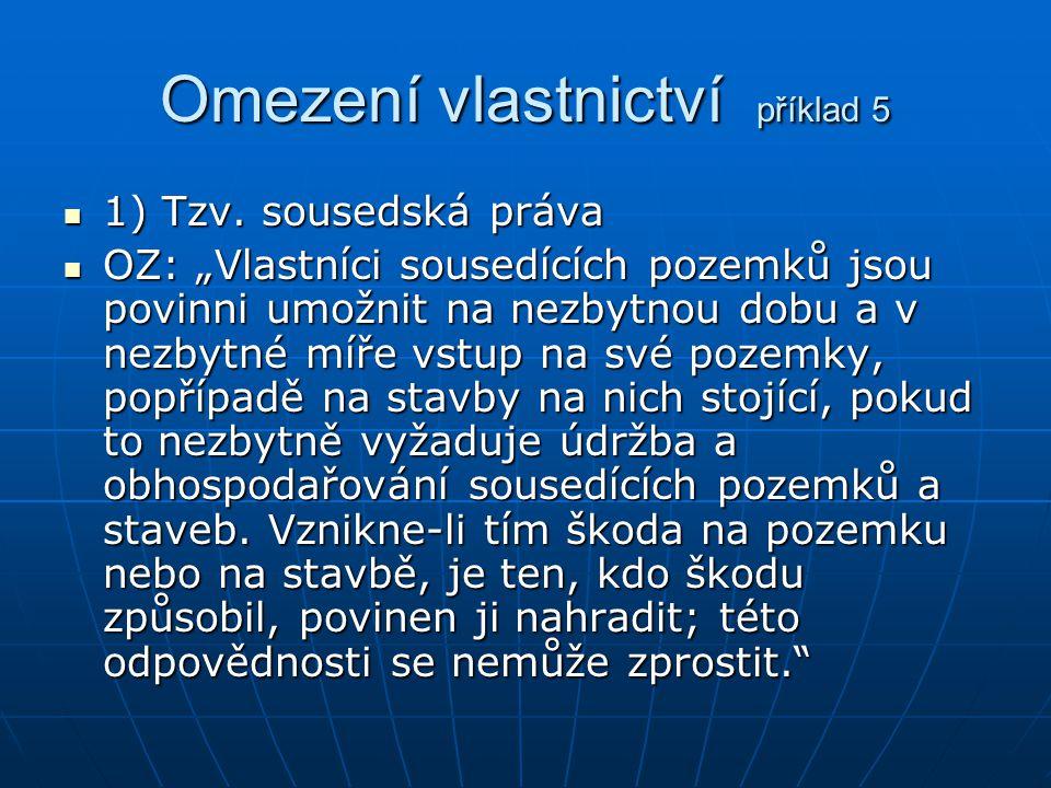 Omezení vlastnictví příklad 5 1) Tzv.sousedská práva 1) Tzv.