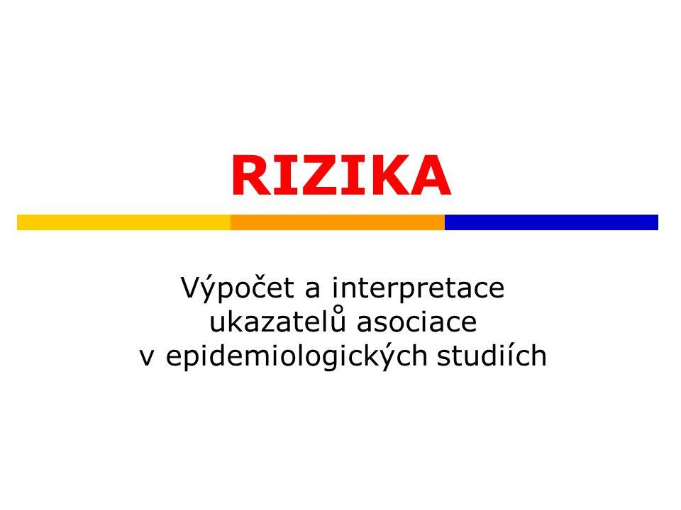 RIZIKA Výpočet a interpretace ukazatelů asociace v epidemiologických studiích