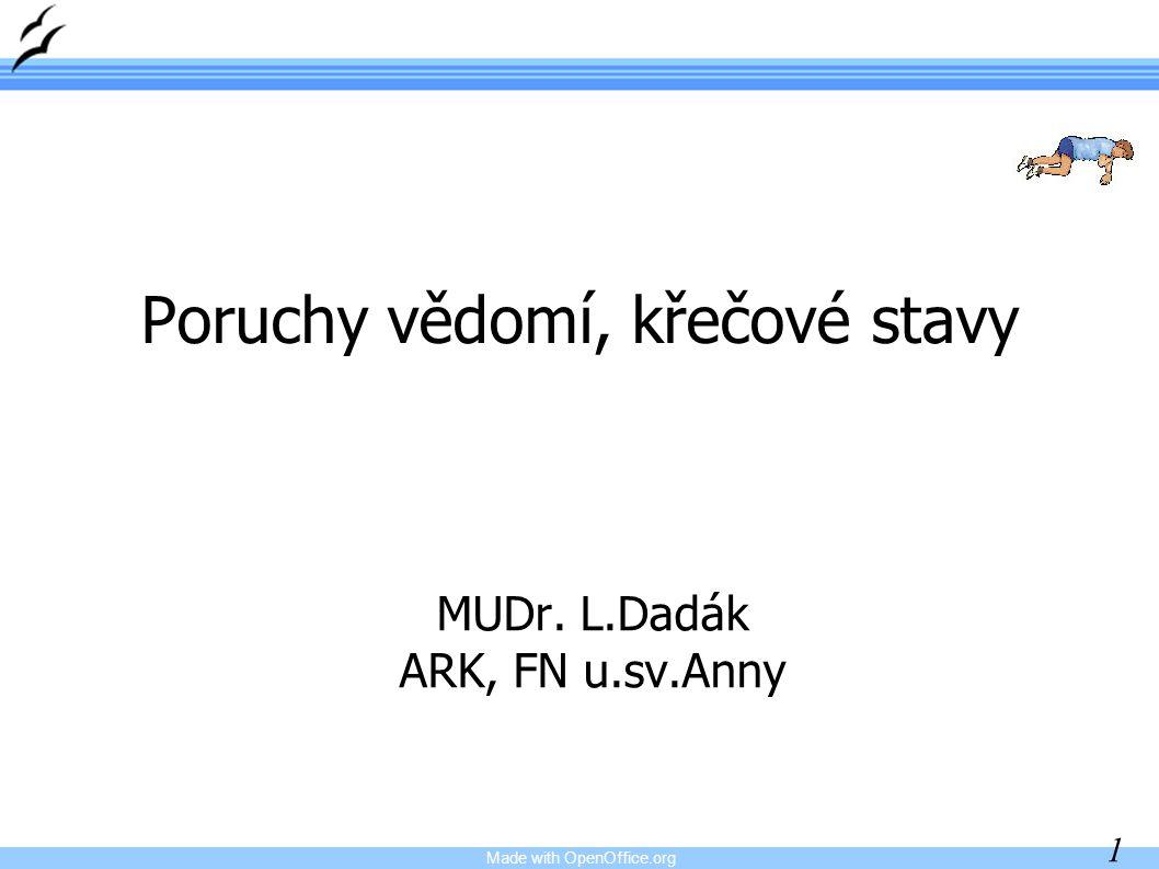 Made with OpenOffice.org 1 MUDr. L.Dadák ARK, FN u.sv.Anny Poruchy vědomí, křečové stavy