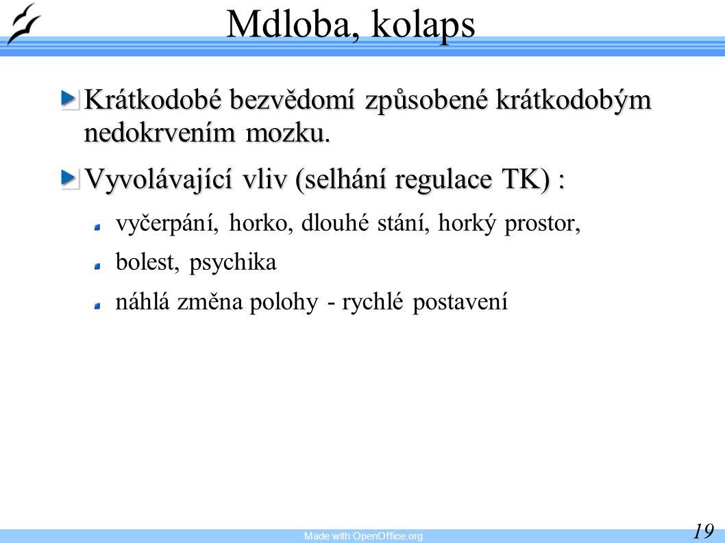 Made with OpenOffice.org 19 Mdloba, kolaps Krátkodobé bezvědomí způsobené krátkodobým nedokrvením mozku. Vyvolávající vliv (selhání regulace TK) : vyč