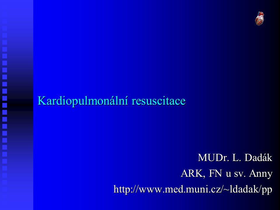 Kardiopulmonální resuscitace MUDr. L. Dadák ARK, FN u sv. Anny http://www.med.muni.cz/~ldadak/pp