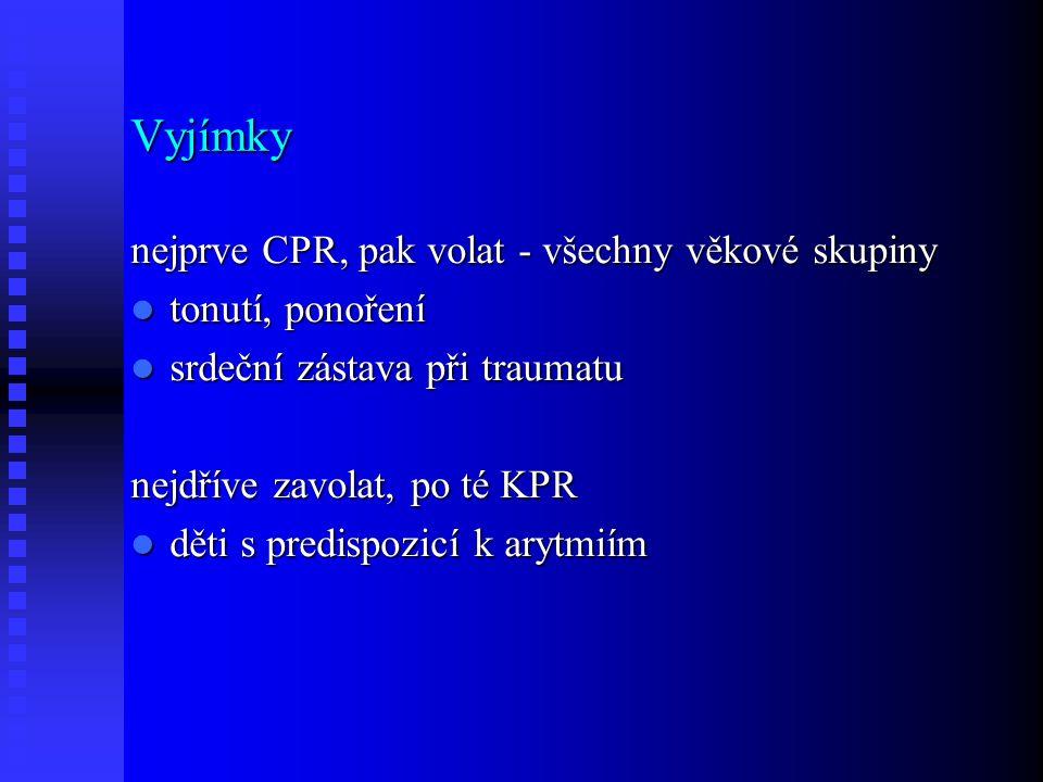 Vyjímky nejprve CPR, pak volat - všechny věkové skupiny tonutí, ponoření tonutí, ponoření srdeční zástava při traumatu srdeční zástava při traumatu nejdříve zavolat, po té KPR děti s predispozicí k arytmiím děti s predispozicí k arytmiím