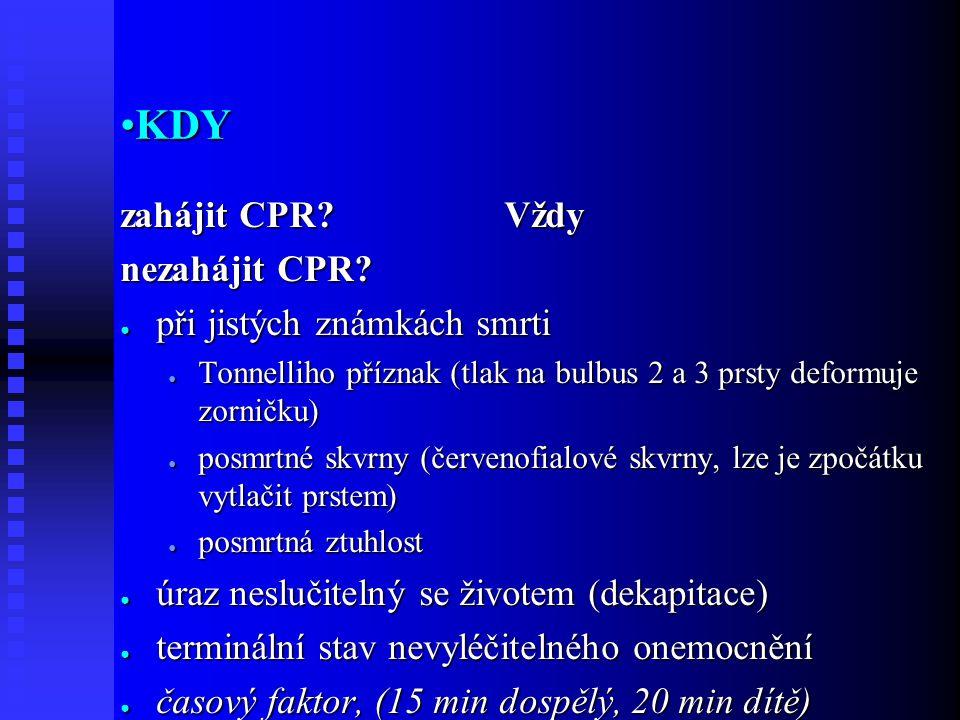 KDYKDY zahájit CPR. Vždy nezahájit CPR.