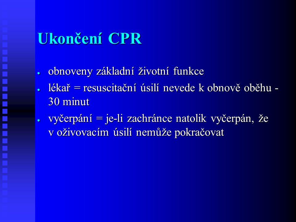 Ukončení CPR ● obnoveny základní životní funkce ● lékař = resuscitační úsilí nevede k obnově oběhu - 30 minut ● vyčerpání = je-li zachránce natolik vyčerpán, že v oživovacím úsilí nemůže pokračovat
