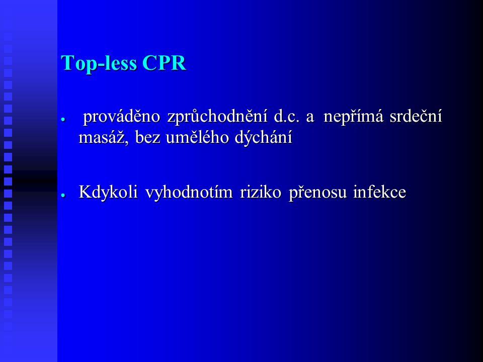 Top-less CPR ● prováděno zprůchodnění d.c.