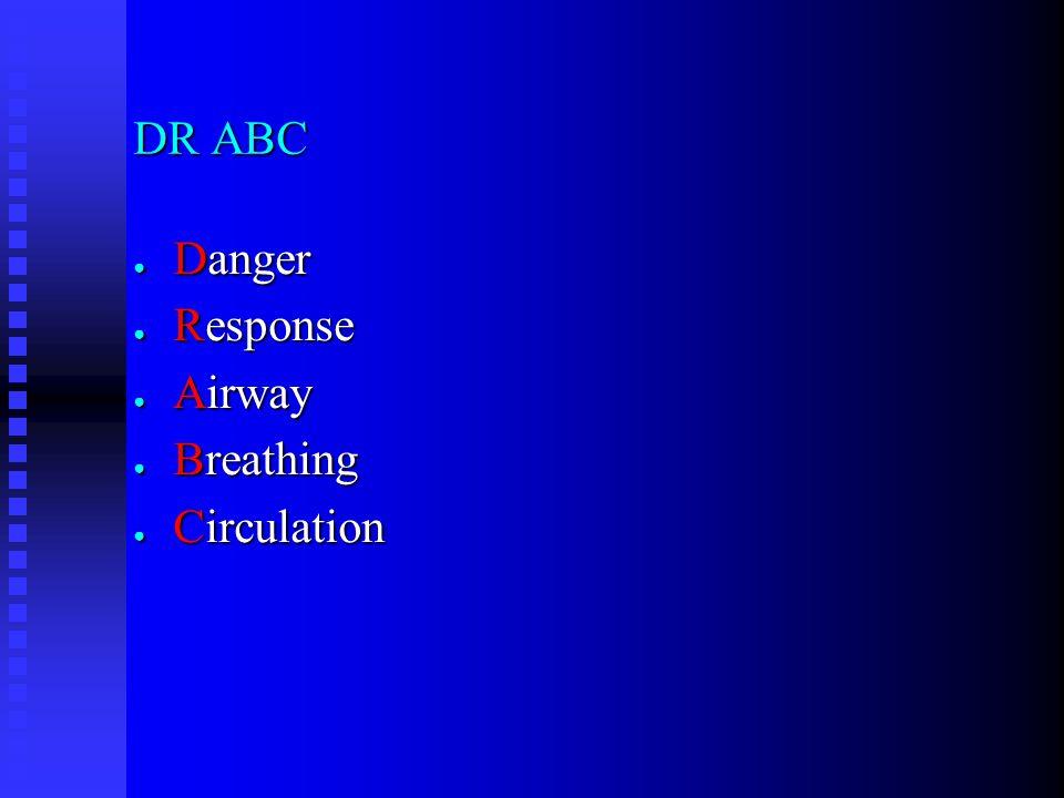 DR ABC ● Danger ● Response ● Airway ● Breathing ● Circulation