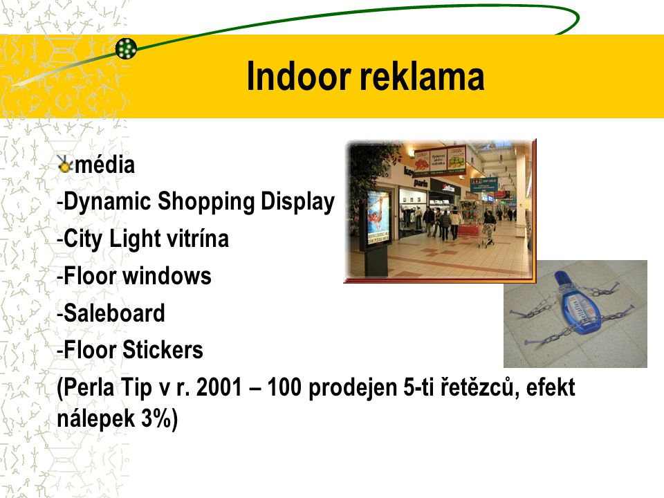 Indoor reklama média - Dynamic Shopping Display - City Light vitrína - Floor windows - Saleboard - Floor Stickers (Perla Tip v r. 2001 – 100 prodejen