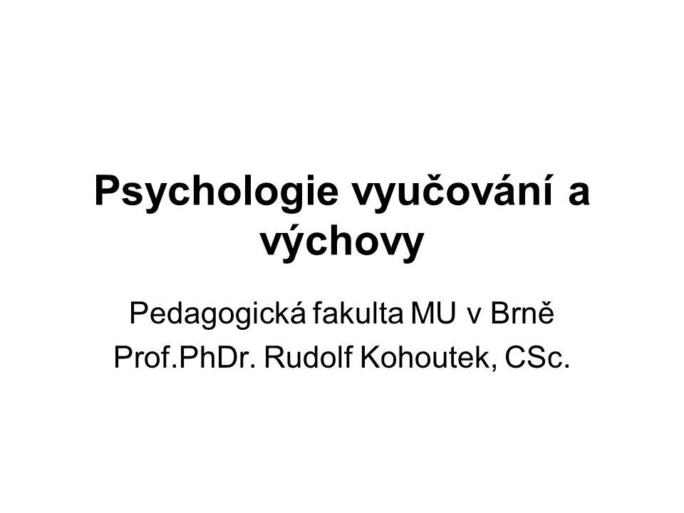 Psychologie vyučování a výchovy Pedagogická fakulta MU v Brně Prof.PhDr. Rudolf Kohoutek, CSc.