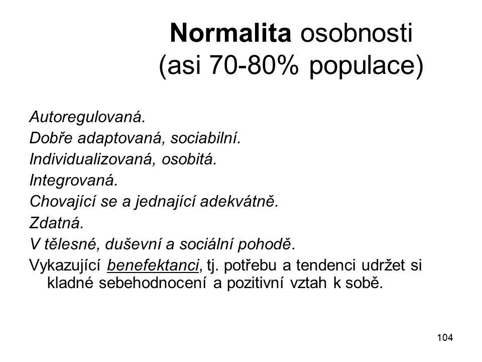 104 Normalita osobnosti (asi 70-80% populace) Autoregulovaná.