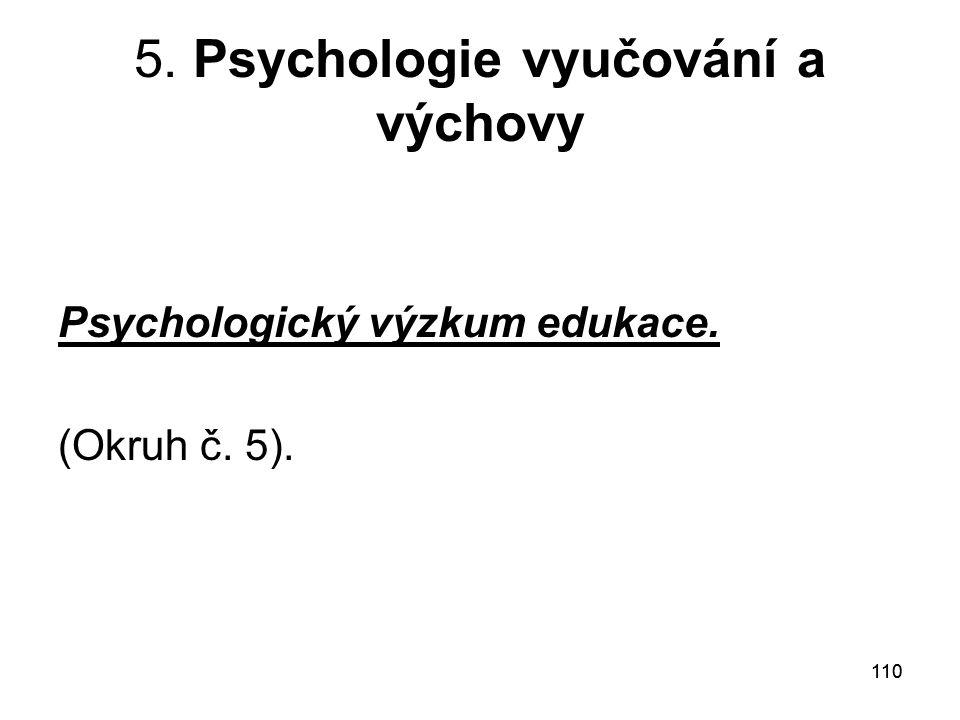 110 5. Psychologie vyučování a výchovy Psychologický výzkum edukace. (Okruh č. 5).