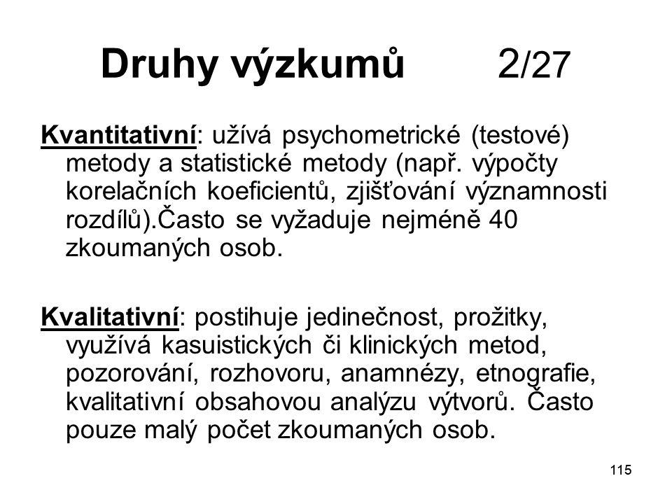 115 Druhy výzkumů 2 /27 Kvantitativní: užívá psychometrické (testové) metody a statistické metody (např.