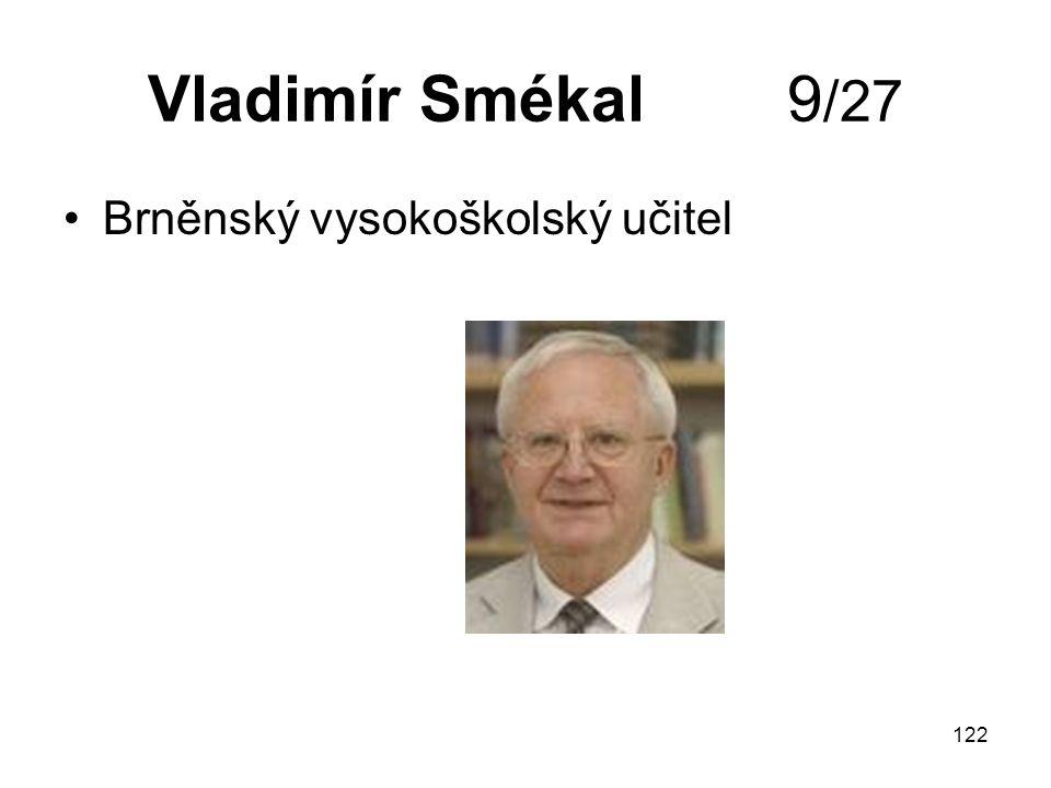 122 Vladimír Smékal 9 /27 Brněnský vysokoškolský učitel