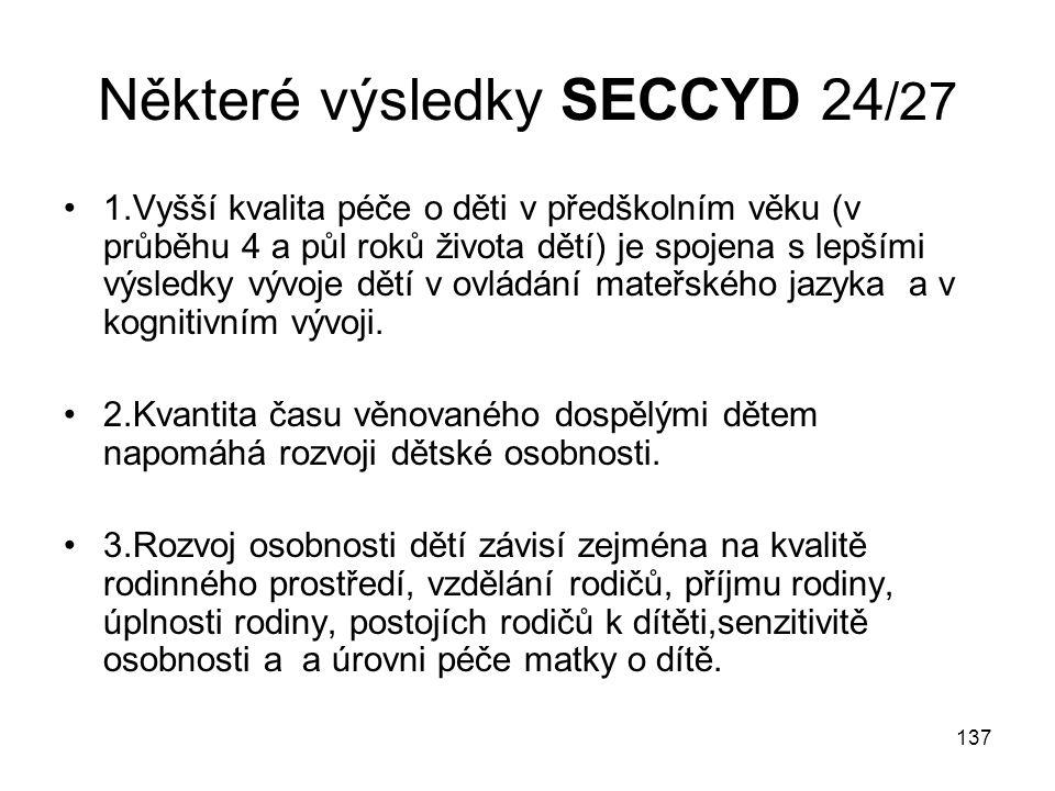 137 Některé výsledky SECCYD 24 /27 1.Vyšší kvalita péče o děti v předškolním věku (v průběhu 4 a půl roků života dětí) je spojena s lepšími výsledky vývoje dětí v ovládání mateřského jazyka a v kognitivním vývoji.