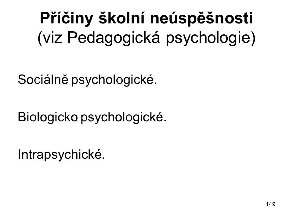 149 Příčiny školní neúspěšnosti (viz Pedagogická psychologie) Sociálně psychologické.
