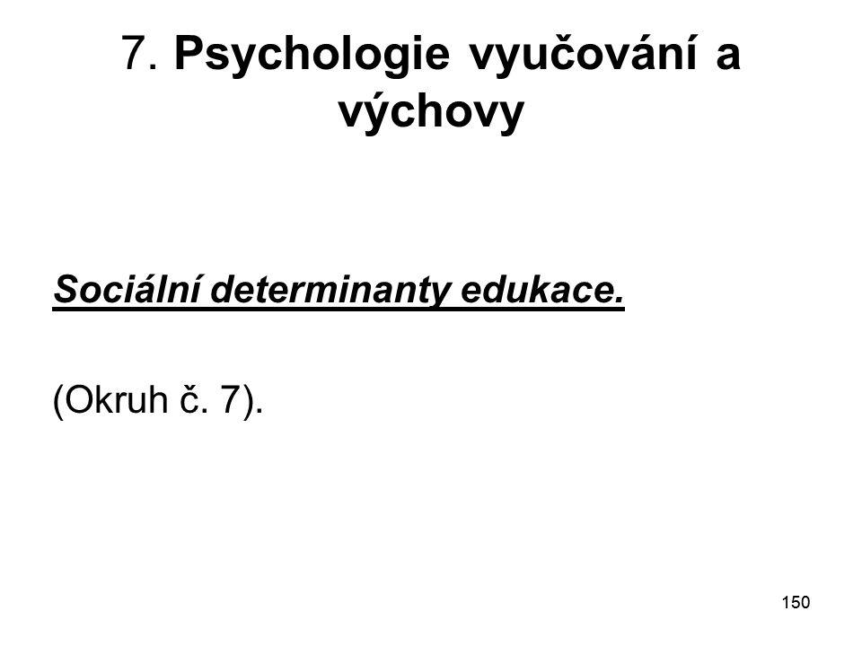 150 7. Psychologie vyučování a výchovy Sociální determinanty edukace. (Okruh č. 7).